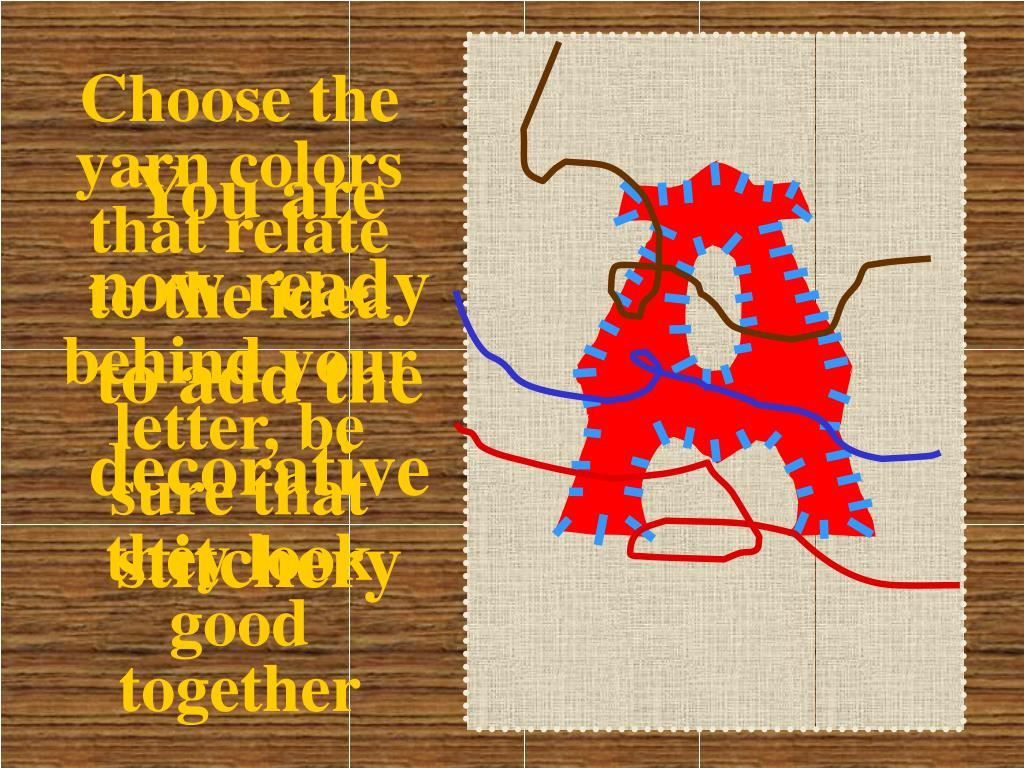 Choose the yarn colors that relate to the idea behind your letter, be sure that they look good together
