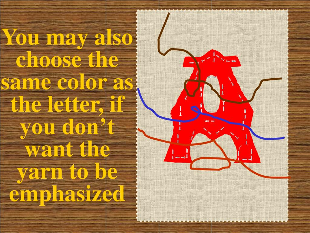 You may also choose the same color as the letter, if you don't want the yarn to be emphasized