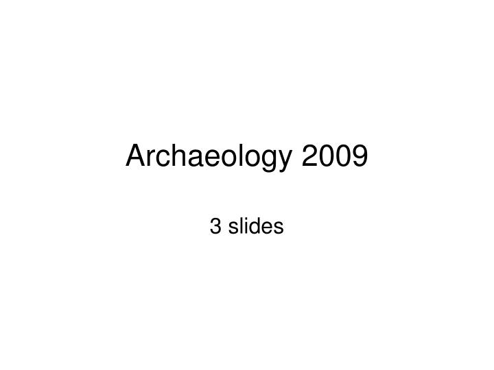 Archaeology 2009