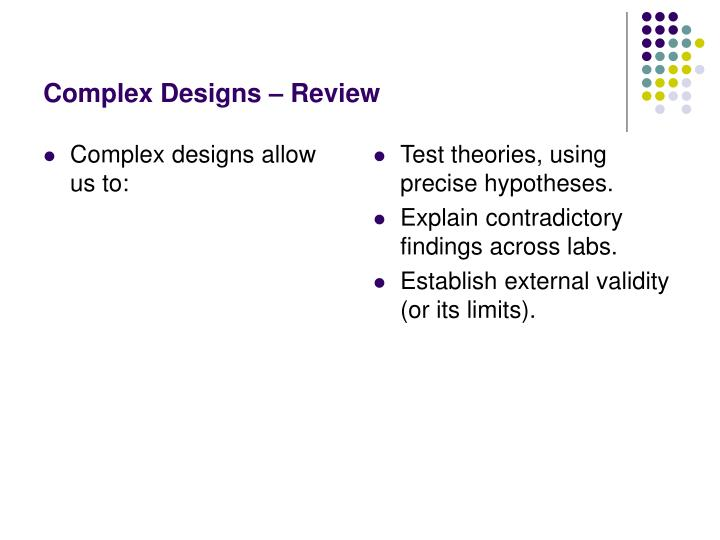 Complex designs allow us to: