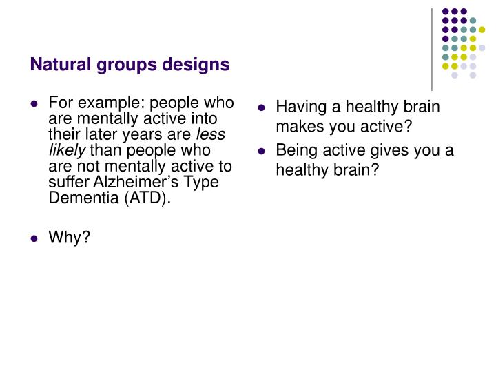 For example: people who are mentally active into their later years are