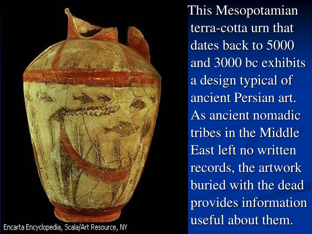 This Mesopotamian terra-cotta urn that dates back to 5000 and 3000 bc exhibits a design typical of ancient Persian art. As ancient nomadic tribes in the Middle East left no written records, the artwork buried with the dead provides information useful about them.