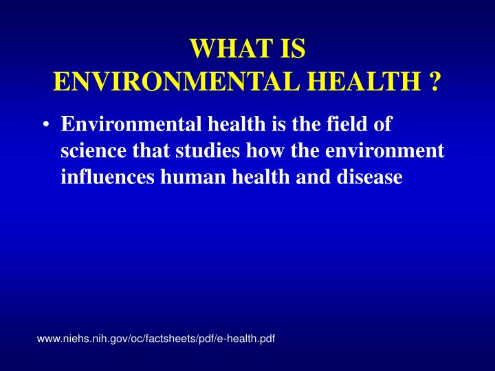what are the environmental health issues The national institute of environmental health sciences (niehs) is expanding and accelerating its contributions to scientific knowledge of human health and the environment, and to the health and well-being of people everywhere.