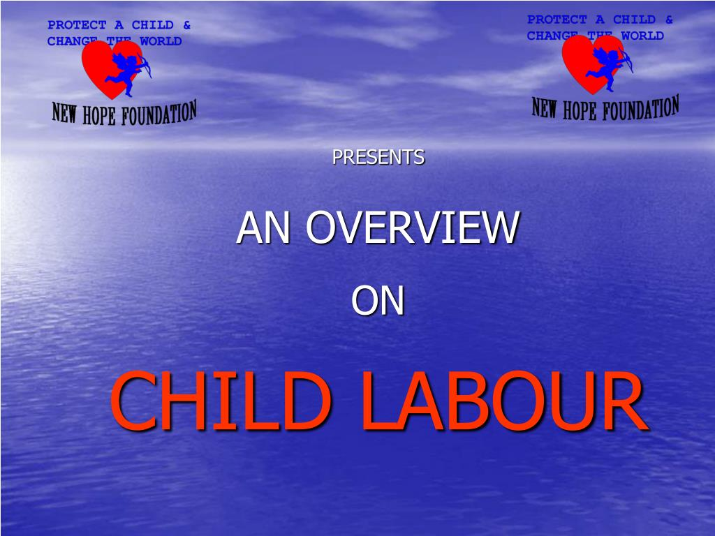 presents an overview on child labour l.