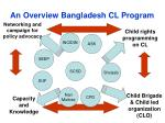 an overview bangladesh cl program