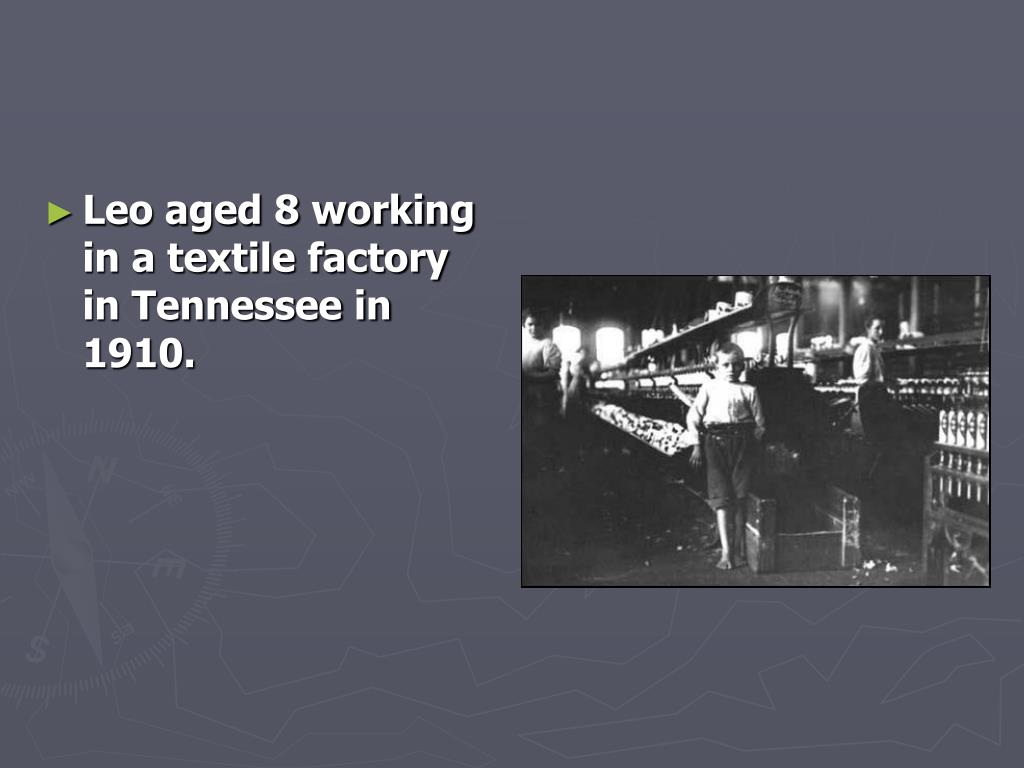 Leo aged 8 working in a textile factory in Tennessee in 1910.