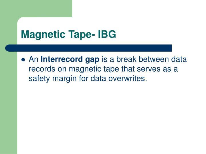 Magnetic Tape- IBG