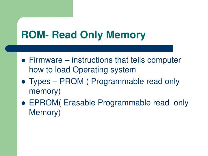 ROM- Read Only Memory