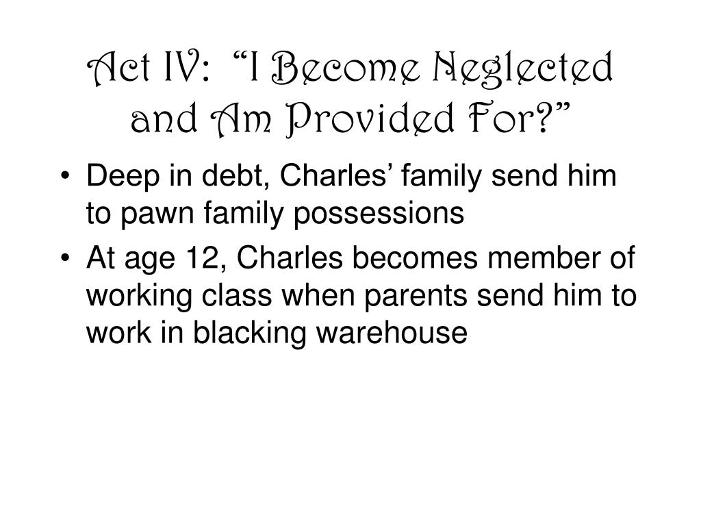 """Act IV:  """"I Become Neglected and Am Provided For?"""""""