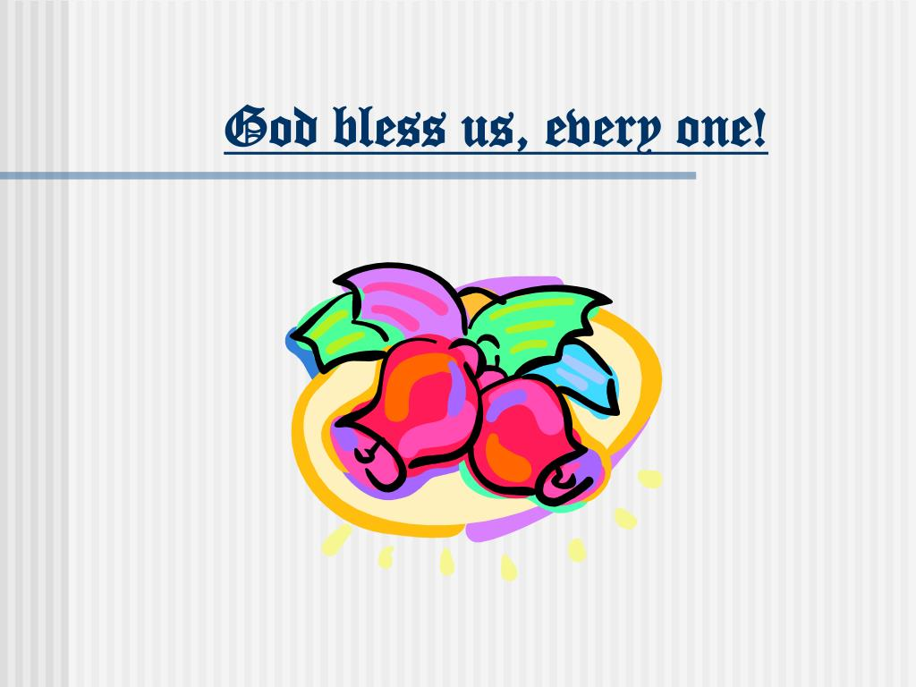 God bless us, every one!