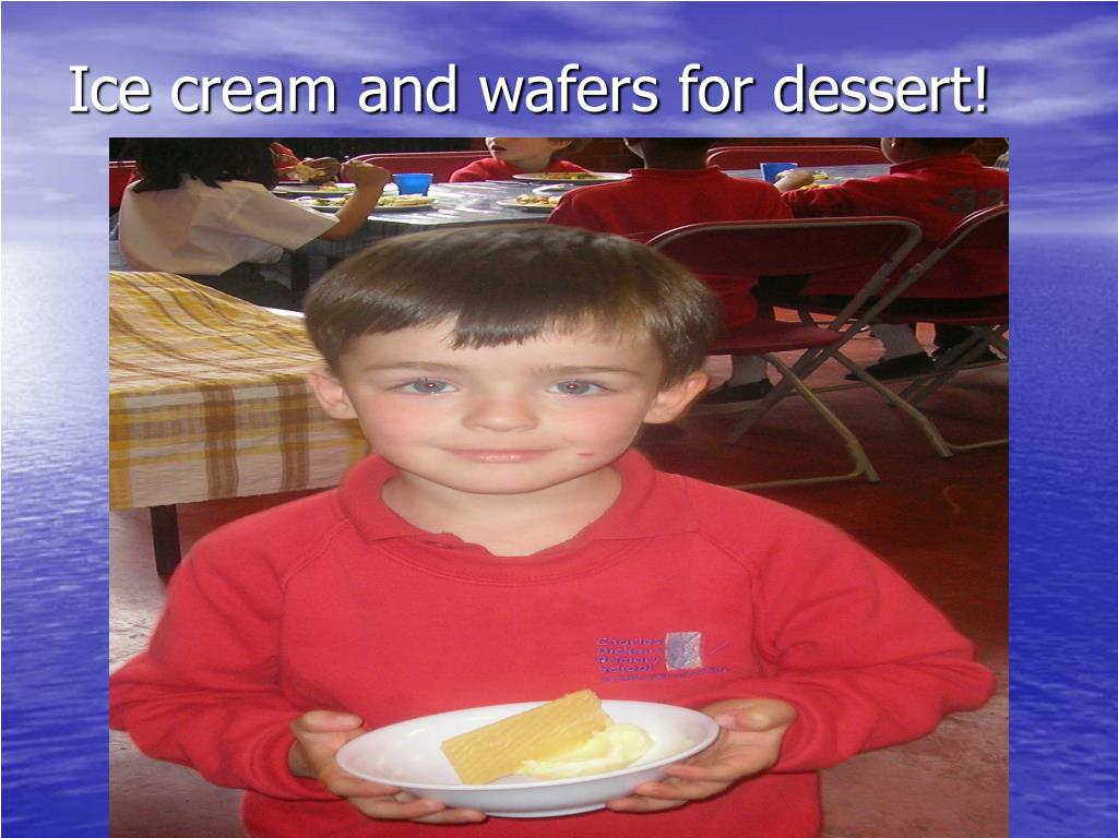 Ice cream and wafers for dessert!