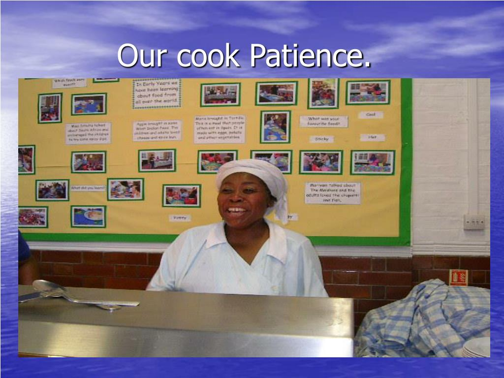 Our cook Patience.