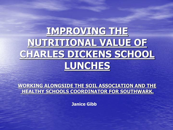 IMPROVING THE NUTRITIONAL VALUE OF CHARLES DICKENS SCHOOL LUNCHES