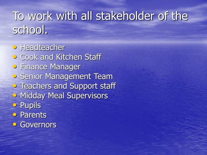 To work with all stakeholder of the school