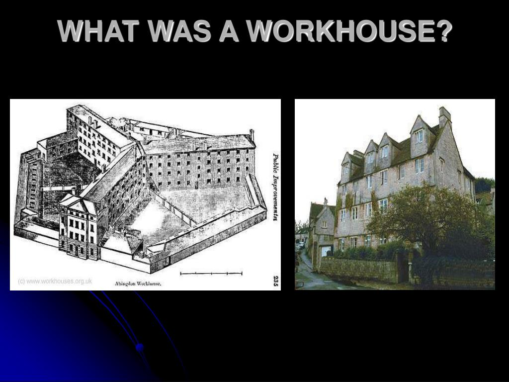 WHAT WAS A WORKHOUSE?