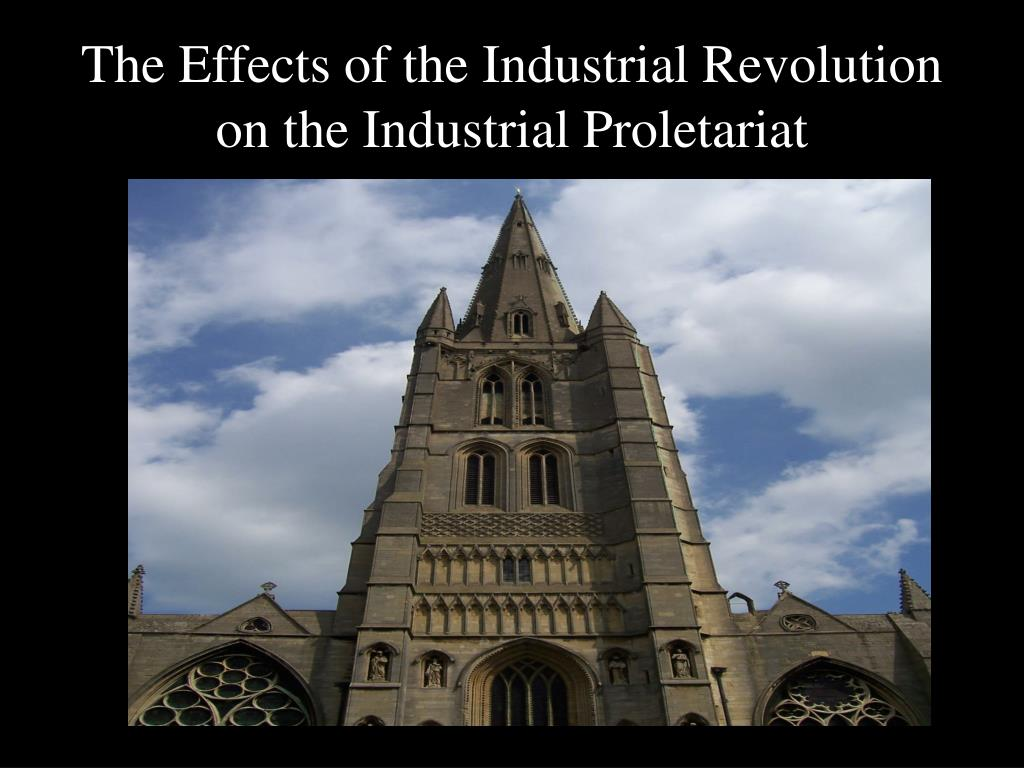 the effects of the industrial revolution on the industrial proletariat l.