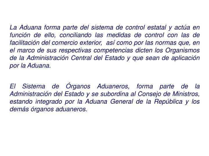 La Aduana forma parte del sistema de control estatal y actúa en función de ello, conciliando las m...
