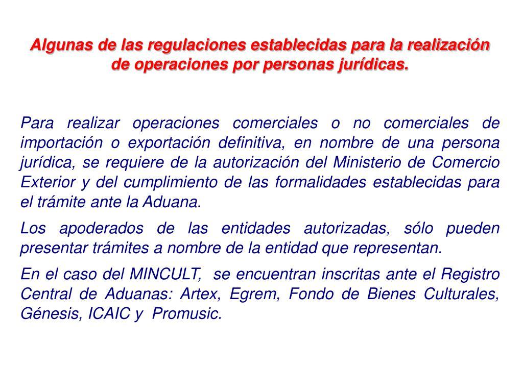Algunas de las regulaciones establecidas para la realización de operaciones por personas jurídicas.