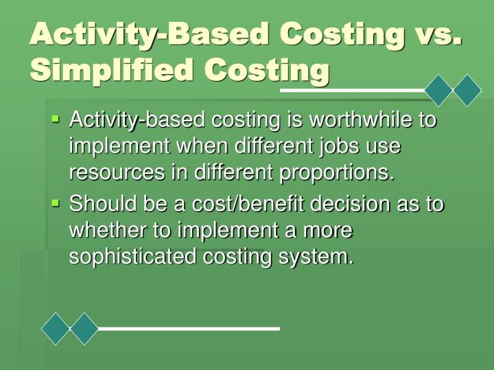 Activity-Based Costing vs. Simplified Costing