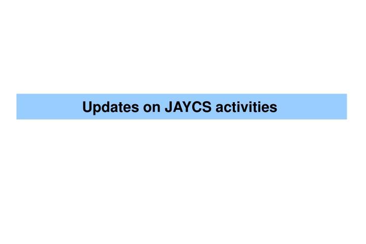 Updates on JAYCS activities