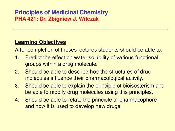 Principles of medicinal chemistry pha 421 dr zbigniew j witczak