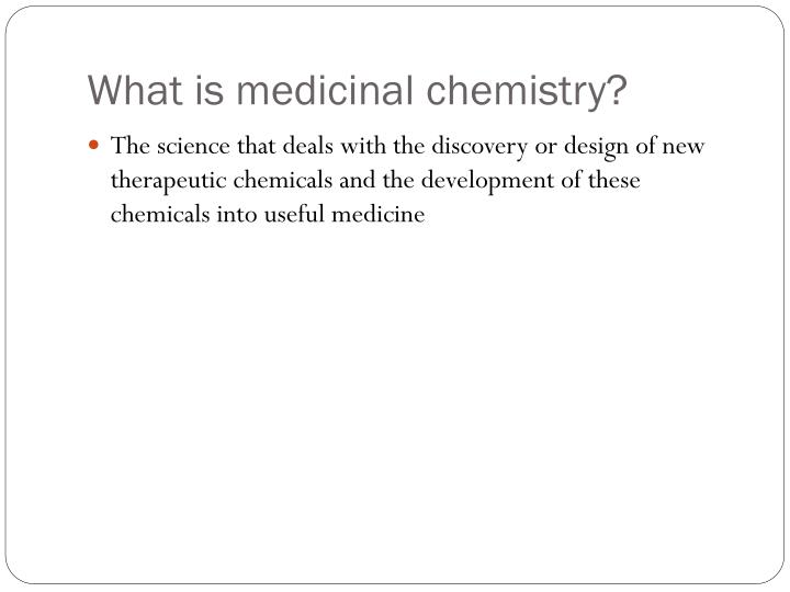 What is medicinal chemistry