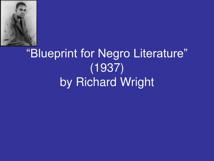 richard wrights assessment for the negro writers Richard wright was raised in a devout seventh-day adventist family he went on to become one of the greatest black writers in american history - one of the first african-americans to achieve literary fame and fortune he referred to seventh-day adventists in a number of his novels.