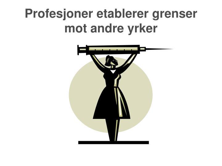 Profesjoner etablerer grenser mot andre yrker