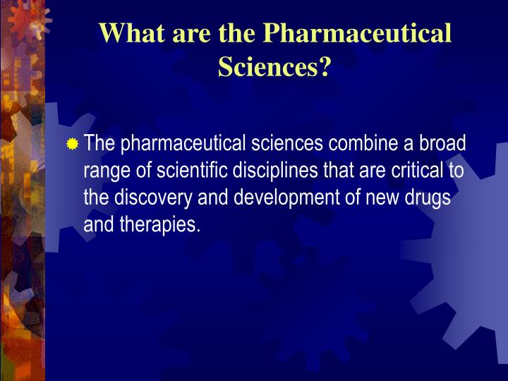 What are the pharmaceutical sciences