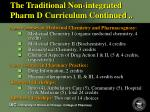the traditional non integrated pharm d curriculum continued