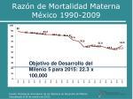 raz n de mortalidad materna m xico 1990 2009