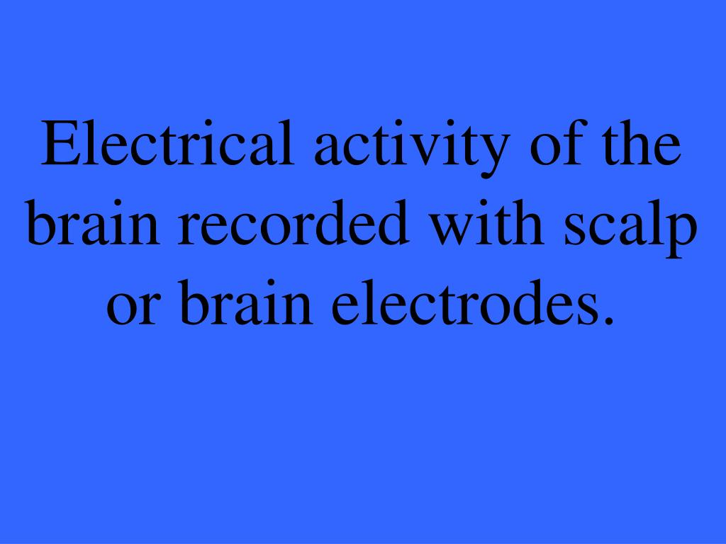 Electrical activity of the brain recorded with scalp or brain electrodes.