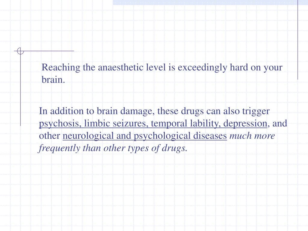 Reaching the anaesthetic level is exceedingly hard on your brain.
