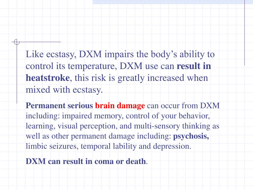 Like ecstasy, DXM impairs the body's ability to control its temperature, DXM use can