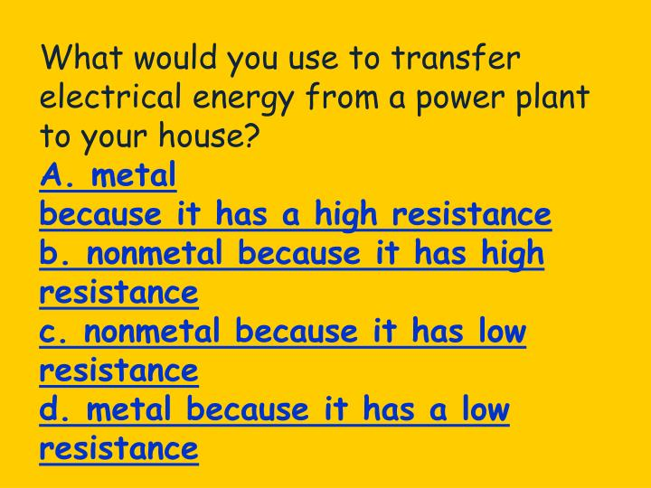 What would you use to transfer electrical energy from a power plant to your house?