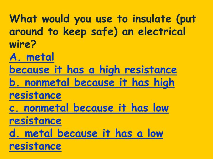 What would you use to insulate (put around to keep safe) an electrical wire?