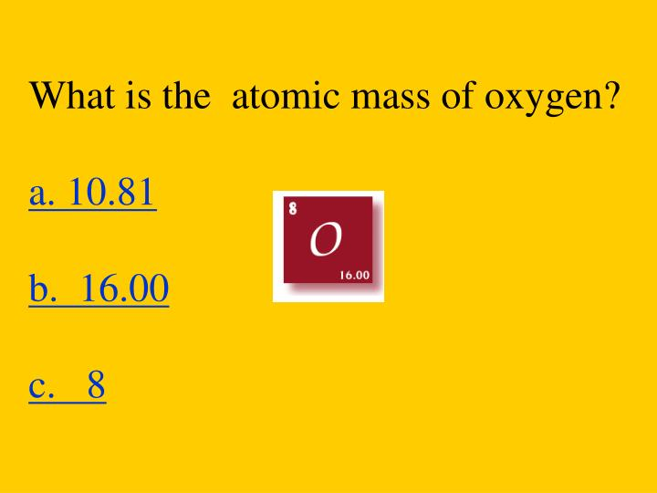 What is the  atomic mass of oxygen?