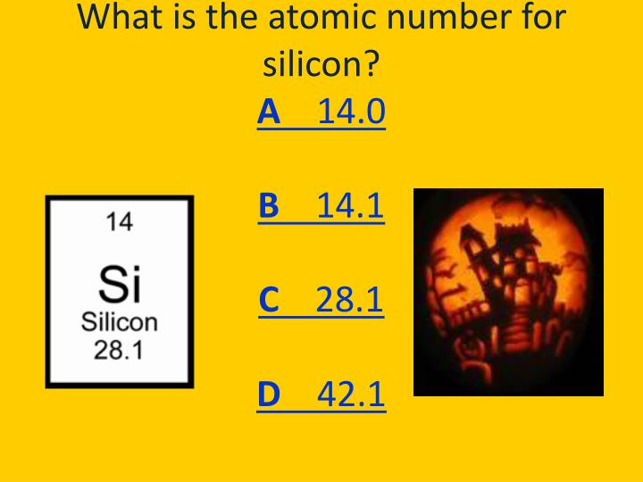 What is the atomic number for silicon a 14 0 b 14 1 c 28 1 d 42 1