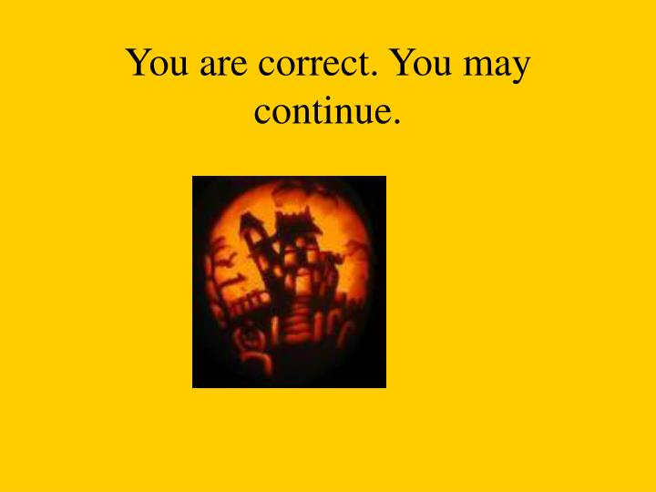You are correct. You may continue.