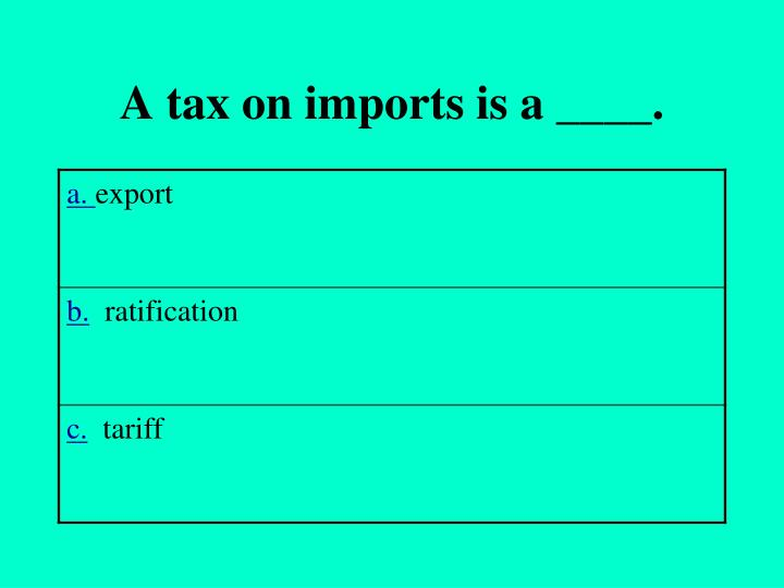 A tax on imports is a ____.