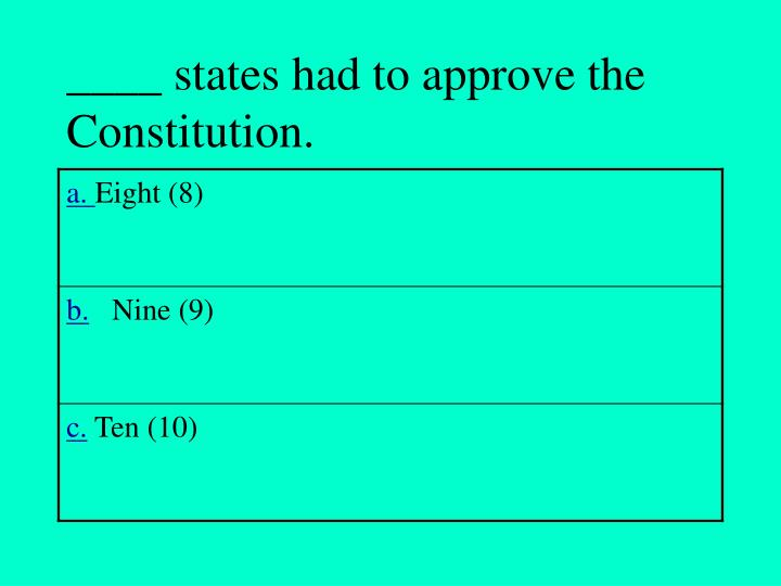 ____ states had to approve the Constitution.