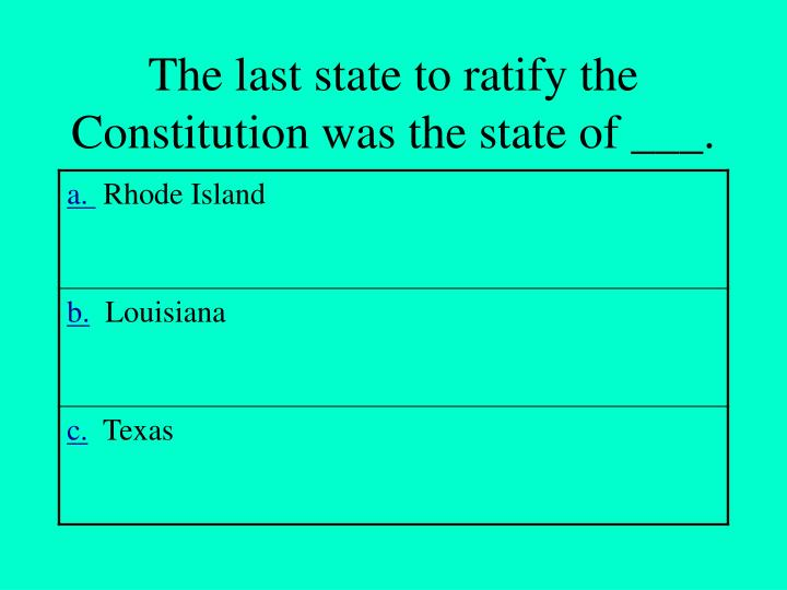 The last state to ratify the Constitution was the state of ___.
