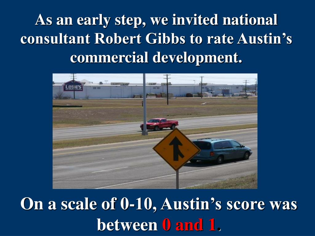 As an early step, we invited national consultant Robert Gibbs to rate Austin's commercial development.
