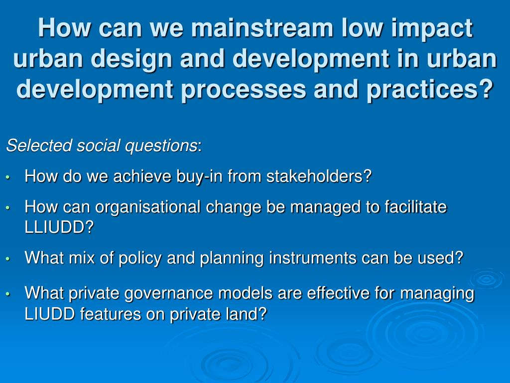 How can we mainstream low impact urban design and development in urban development processes and practices?