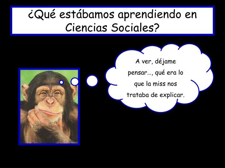 Qu est bamos aprendiendo en ciencias sociales