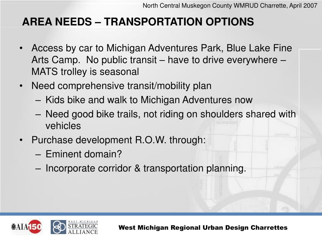 Access by car to Michigan Adventures Park, Blue Lake Fine Arts Camp.  No public transit – have to drive everywhere – MATS trolley is seasonal