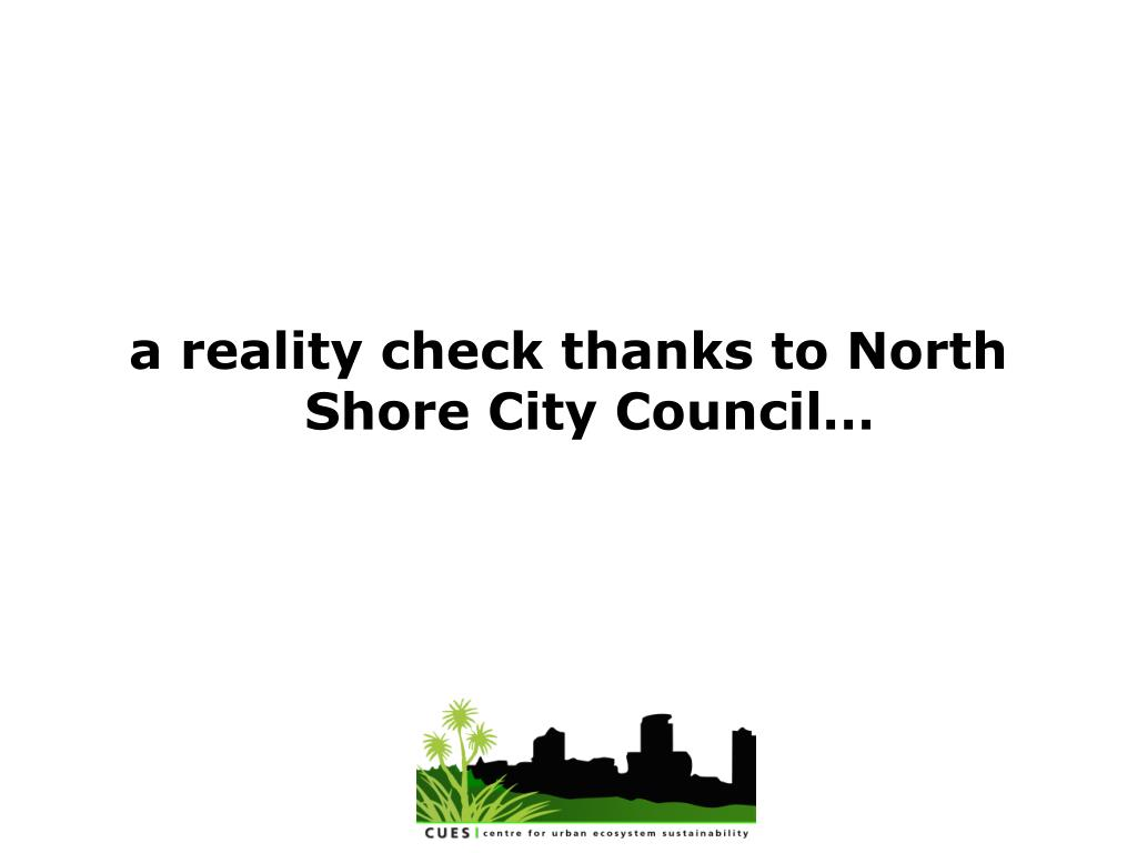 a reality check thanks to North Shore City Council…