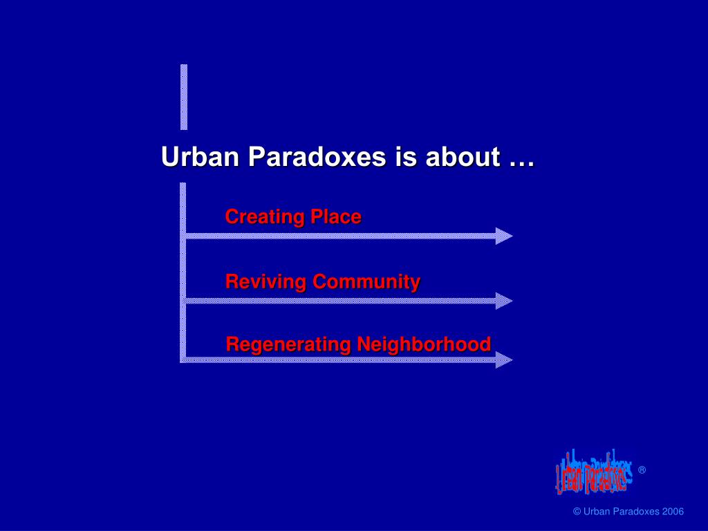 Urban Paradoxes is about …