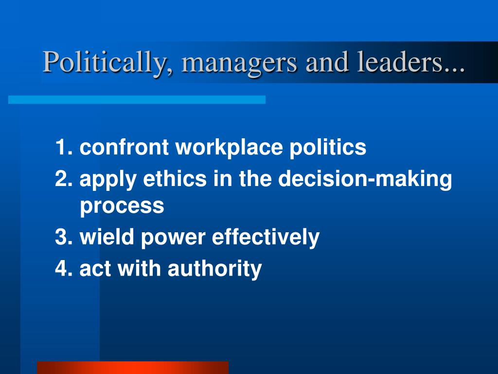 Politically, managers and leaders...