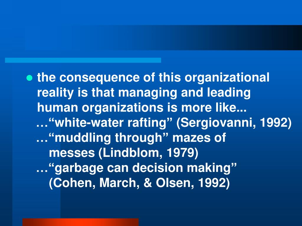 the consequence of this organizational reality is that managing and leading human organizations is more like...